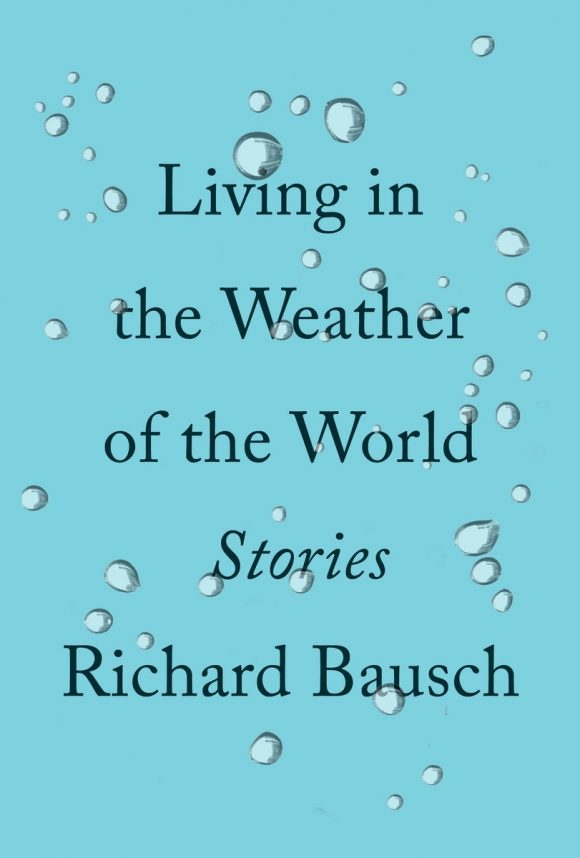 jacket cover, Richard Bausch, Living in the Weather of the World