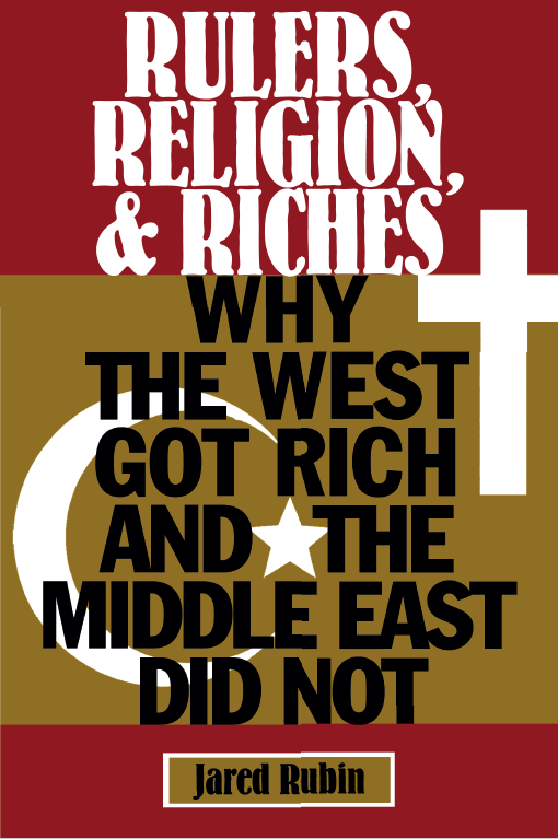 Rulers, Religions, and Riches Why the West Got Rich and the Middle East Did Not