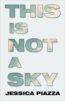 This is not a sky – Jessica Piazza