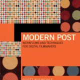 Image of the book cover for MODERN POST WORKFLOWS AND TECHNIQUES FOR DIGITAL FILMMAKERS written by Scott Arundale and Tashi Trieu
