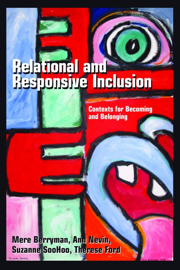 Cover art for Relational and Responsive Inclusion: Contexts for Becoming and Belonging (June 2015) is a new edited book in Peter Lang's Inclusion and Teacher Education series by four very experienced and committed scholars, Mere Berryman, Ann Nevin, Suzanne SooHoo and Therese Ford.