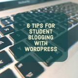 6 Tips for Student Blogging with WordPress