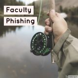 "fishing pole with text overlay, ""faculty phishing"""
