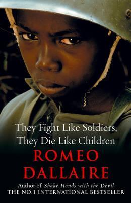 "Cover for Romeo Dallaire's book ""They Fight Like Soldiers, They Die Like Children,"" the image on the cover is of a young African child wearing a military helmet"