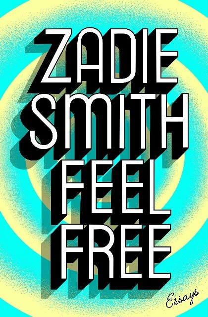 Cover of Feel Free by Zadie Smith. Cover contains the title and author's name in large, shadowed black and white text, with concentric circles of turquoise and yellow behind the text