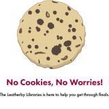"Logo of a chocolate chip cookie. Below the cookie, large red text reads, ""No Cookies, No Worries."" Below that, smaller black text reads, ""The Leatherby Libraries is here to help you get through finals."""