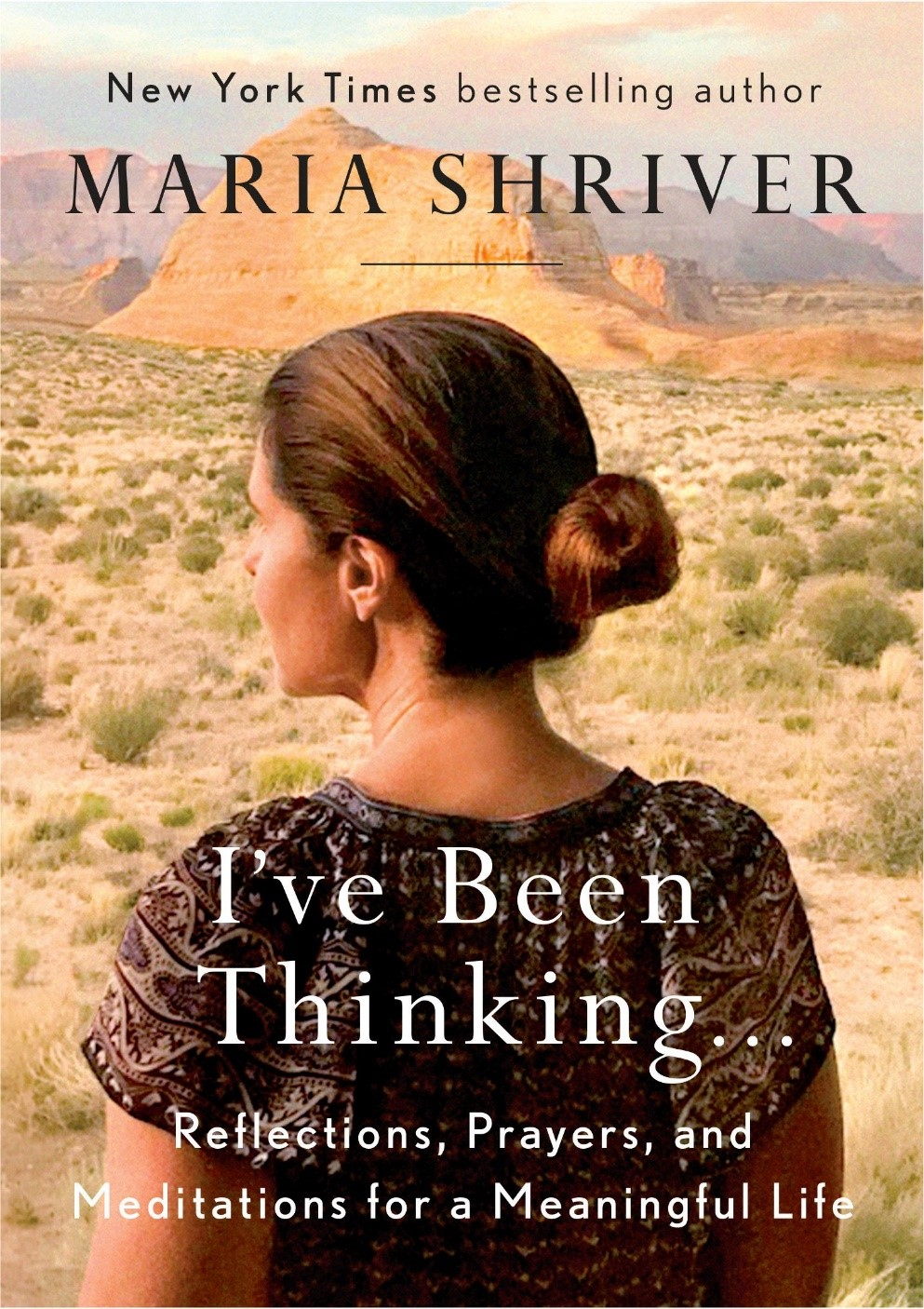 Cover of I've Been Thinking. The cover shows a photograph of Maria Shriver from behind, facing to her left, in front of a backdrop of a Southwestern landscape