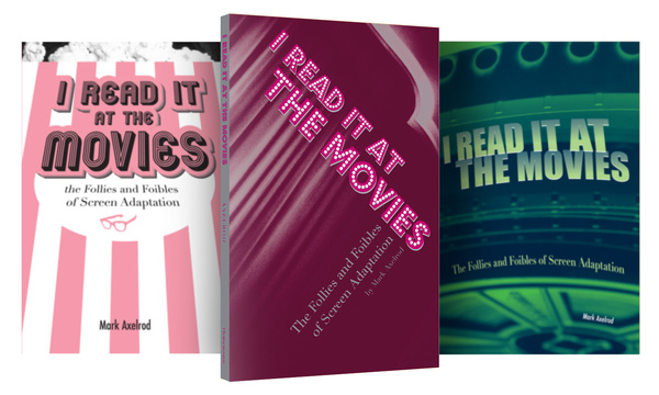 "Three digital mock-ups of a cover for the book ""I Read It at the Movies"" by Mark Axelrod. The cover on the left has pink and white stripes that imitate a movie theater popcorn bucket. The cover in the center is in different shades of pink, with the title in a font that resembles neon signs. The cover on the right is in blue and green, with an image of a film reel."