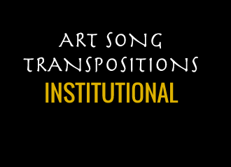 "White and yellow text on a black background that reads, ""Art Song Transpositions Institutional"""