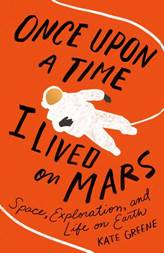 Cover of Once Upon a Time I Lived on Mars by Kate Greene. Black text on an orange background with an illustration of an astronaut on a space walk